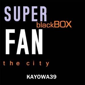 Super Fan - Black Box (Kayowa Records)