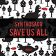 Synthosaur Save Us All
