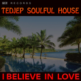 I Believe in Love by Tedjep Soulful House mp3 download