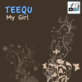 My Girl by Teequ mp3 download