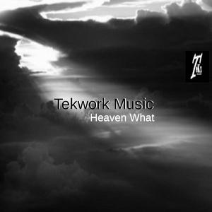 Tekwork Music - Heaven What (Tekx Records)