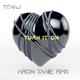 Tenaj  Turn It On Aron Tanie Remix