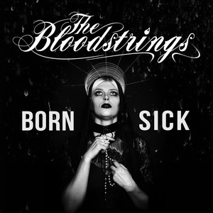 The Bloodstrings - Born Sick (Wolverine Records)