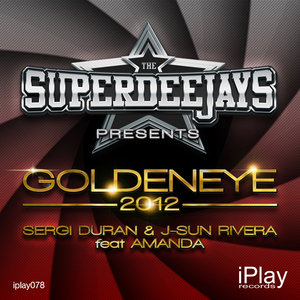 The Superdeejays Feat Amanda - Goldeneye 2012 (Iplay Records)