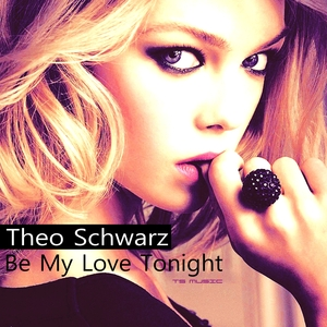 Theo Schwarz - Be My Love Tonight (Ts Music)