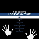 I Serve My Time by Theo Schwarz mp3 download