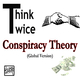 Think Twice Conspiracy Theory (Global Version)