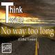 Think Twice No Way Too Long (Global Version)