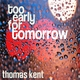 Thomas Kent Too Early for Tomorrow