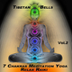 Tibetan Bells 7 Chakras Meditation Yoga Relax Raiki - Vol. 2