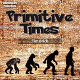 Primitive Times by Tim Brick mp3 download