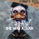 Tirax She Was a Duck