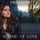 Tisca Castro - Afraid of Love
