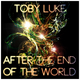 Toby Luke After the End of The World
