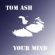 Tom Ash Your Mind