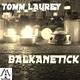 Tomm Laurey Balkanetick