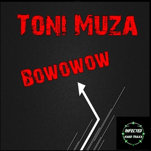 Toni Muza - Bowowow (Infected Hard Traxx)