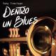 Tony Trevisan Dentro un Blues