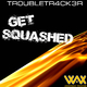 Troubletr4ck3r Get Squashed