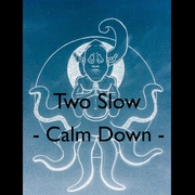 two-slow-calm-down