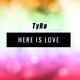 TyRo Here Is Love