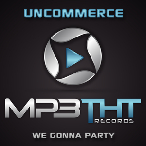 Uncommerce - Uncommerce - We Gonna Party (Mp3tht Records)