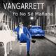 Vangarrett Yo No Sé Mañana