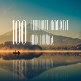 100 Chillout Ambient and Lounge by Various Artists mp3 download