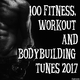 Various Artists - 100 Fitness, Workout and Bodybuilding Tunes 2017
