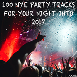 100 Nye Party Tracks for Your Night into 2017 by Various Artists mp3 download