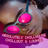 Absolutely Chillhouse Chillout & Lounge by Various Artists mp3 download