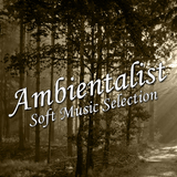 Ambientalist Soft Music Selection by Various Artists mp3 download