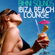Various Artists - Bikini Sounds: Ibiza Beach Lounge
