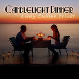 Can­dle­light Din­ner: Lovely Chillout Tracks by Various Artists mp3 download