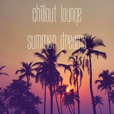 Chillout Lounge Summer Dreams by Various Artists mp3 download
