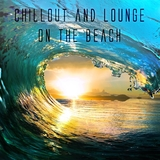 Chillout and Lounge on the Beach by Various Artists mp3 download
