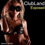 Clubland Exposed by Various Artists mp3 download