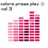 Colors Press Play, Vol. 3 by Various Artists mp3 download