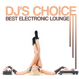 DJ''s Choice: Best Electronic Lounge by Various Artists mp3 download