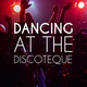 Various Artists Dancing at the Discoteque