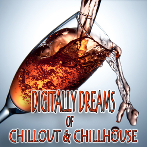 Various Artists - Digitally Dreams of Chillout & Chillhouse (Everlasting Sensation)