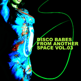 Disco Babes from Another Space Vol.03 by Various Artists mp3 download