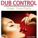 Various Artists Dub Control Peak Time Party