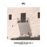 Eisenwaren House, Vol. 9 (Summer 2017 Edit.) by Various Artists mp3 download