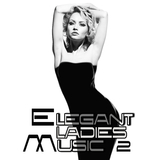 Elegant Ladies Music 2 by Various Artists mp3 download