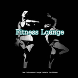 Fitness Lounge - Best Chillhouse and Lounge Tracks for Your Workout by Various Artists mp3 download