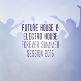 Future House & Electro House Forever - Summer Session 2015 by Various Artists mp3 download