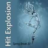 Hit Explosion Spring Break 2017  by Various Artists mp3 download