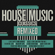 Various Artists - House Music Classics Remixed