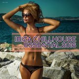 Ibiza Chillhouse Essential 2016 by Various Artists mp3 download